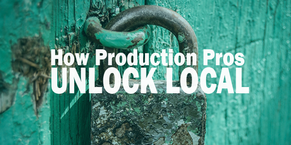 How Production Pros Unlock Local